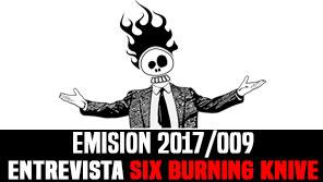Mucho mas que RocanRol 2017/009 Six Burning Knive